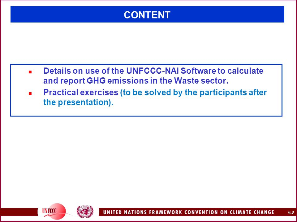 6.2 CONTENT Details on use of the UNFCCC-NAI Software to calculate and report GHG emissions in the Waste sector.