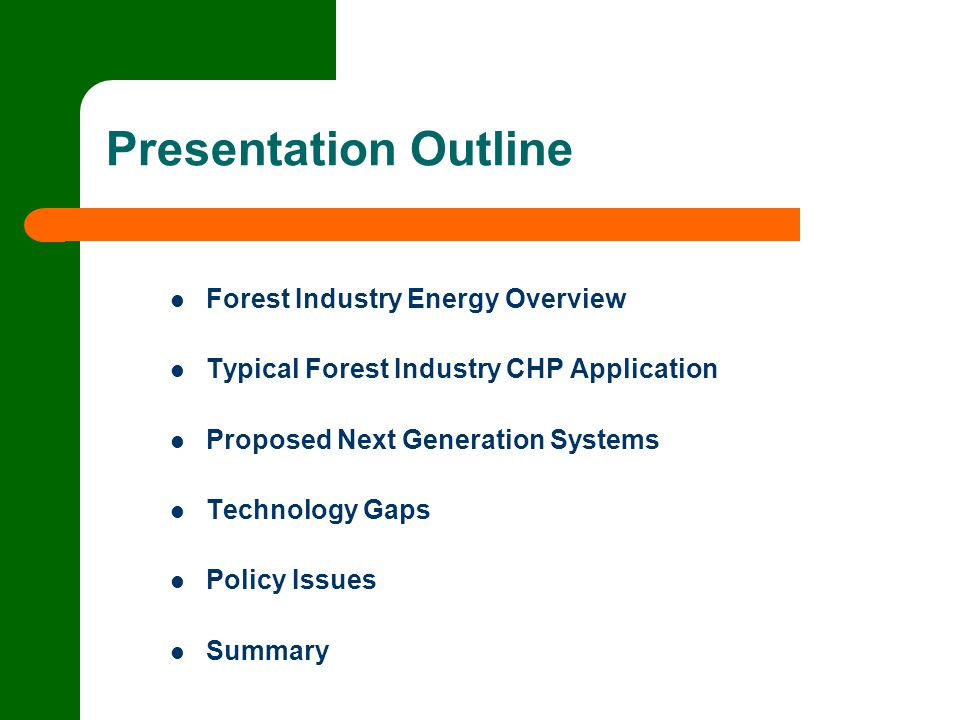Presentation Outline Forest Industry Energy Overview Typical Forest Industry CHP Application Proposed Next Generation Systems Technology Gaps Policy Issues Summary