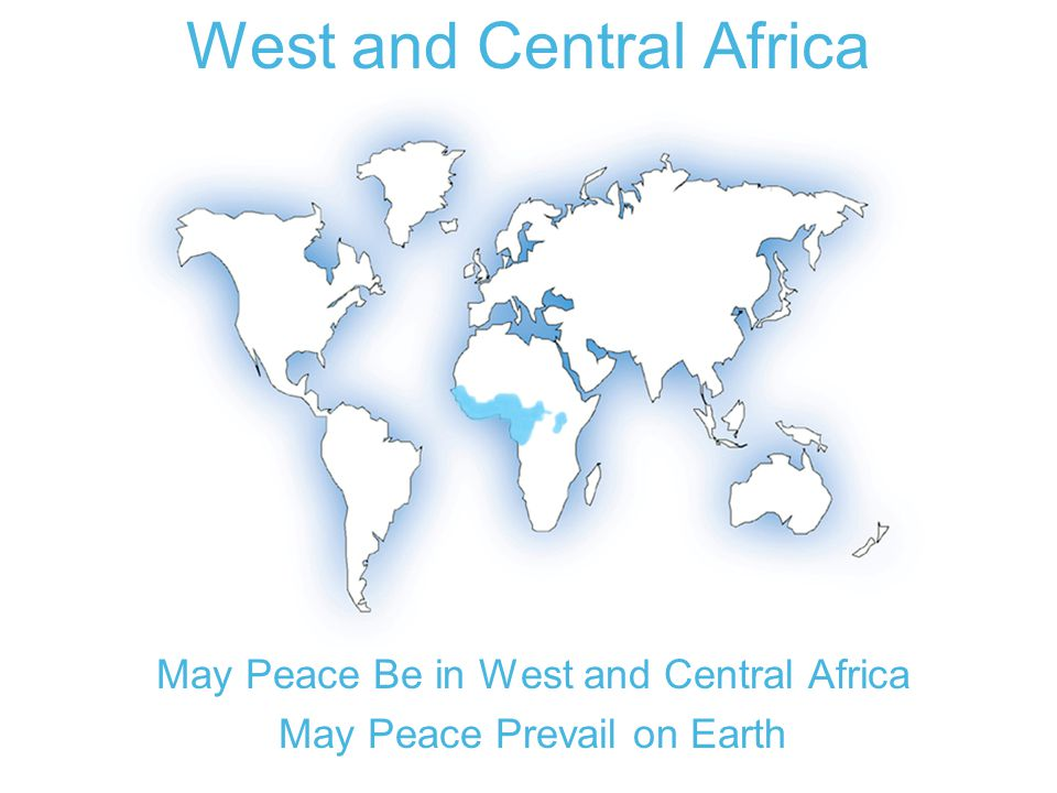 West and Central Africa May Peace Be in West and Central Africa May Peace Prevail on Earth