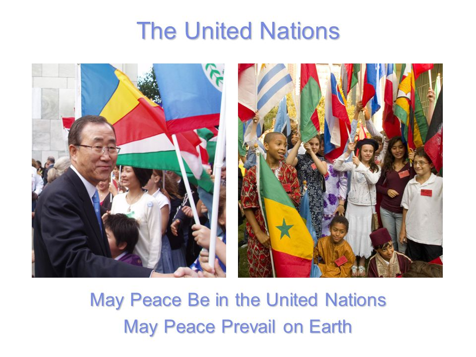 The United Nations May Peace Be in the United Nations May Peace Prevail on Earth
