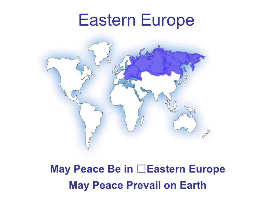 Eastern Europe May Peace Be in Eastern Europe May Peace Prevail on Earth