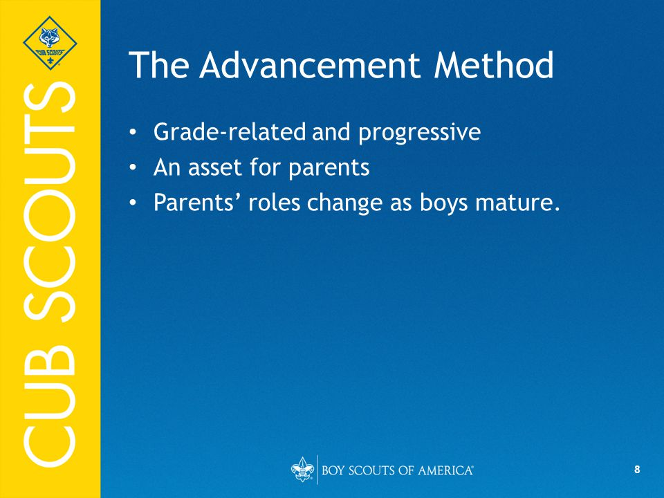 8 The Advancement Method Grade-related and progressive An asset for parents Parents' roles change as boys mature.