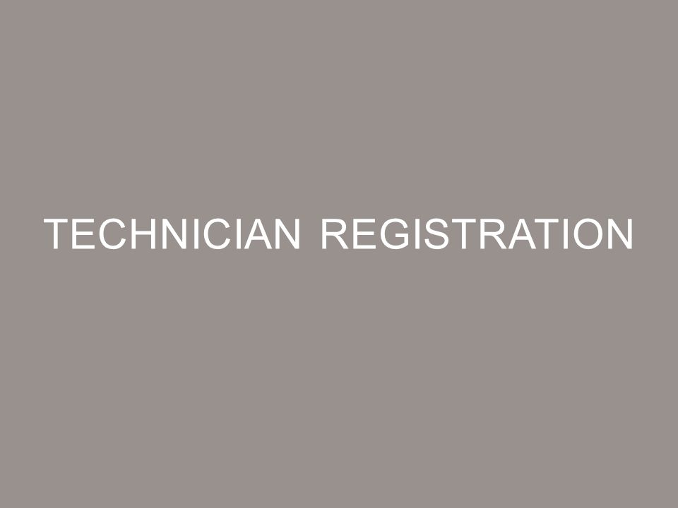 TECHNICIAN REGISTRATION