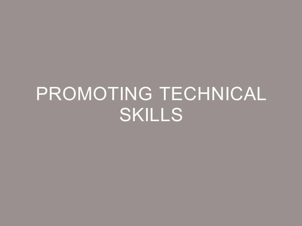PROMOTING TECHNICAL SKILLS