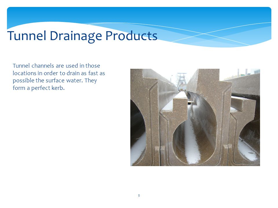 5 Tunnel channels are used in those locations in order to drain as fast as possible the surface water.