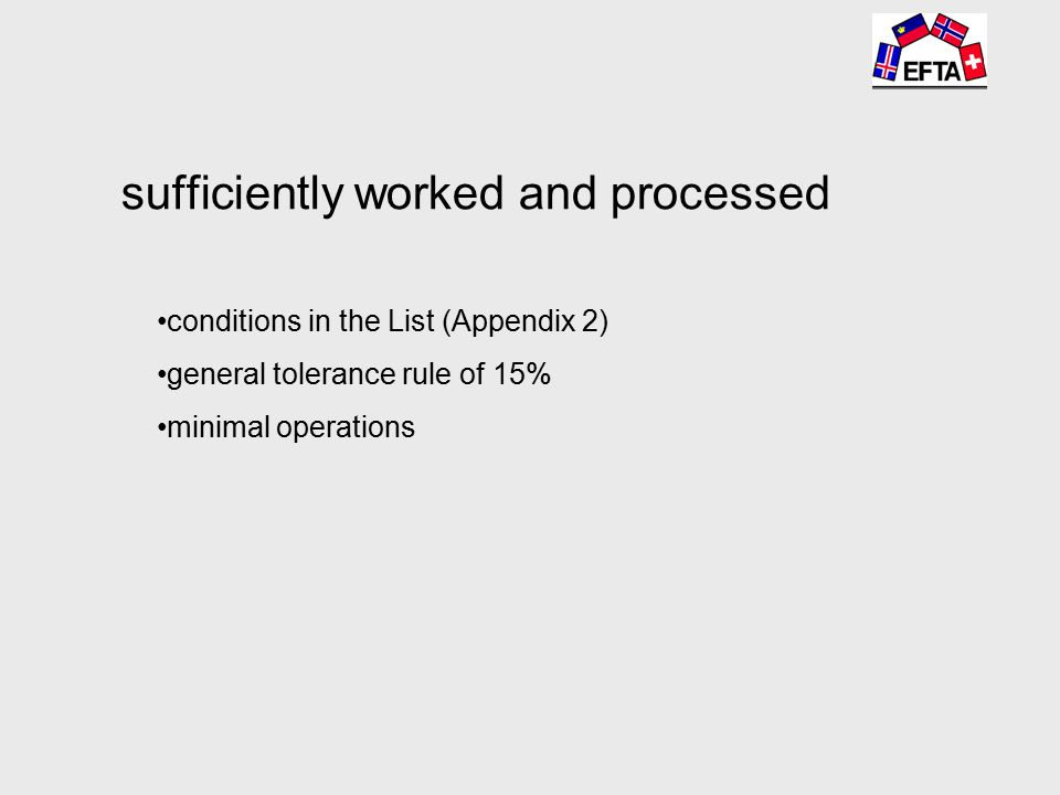 sufficiently worked and processed conditions in the List (Appendix 2) general tolerance rule of 15% minimal operations