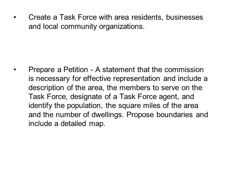Create a Task Force with area residents, businesses and local community organizations.