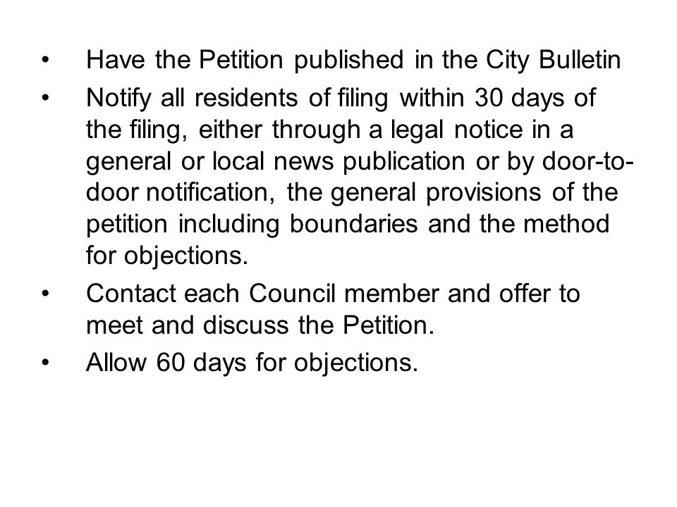 Have the Petition published in the City Bulletin Notify all residents of filing within 30 days of the filing, either through a legal notice in a general or local news publication or by door-to- door notification, the general provisions of the petition including boundaries and the method for objections.