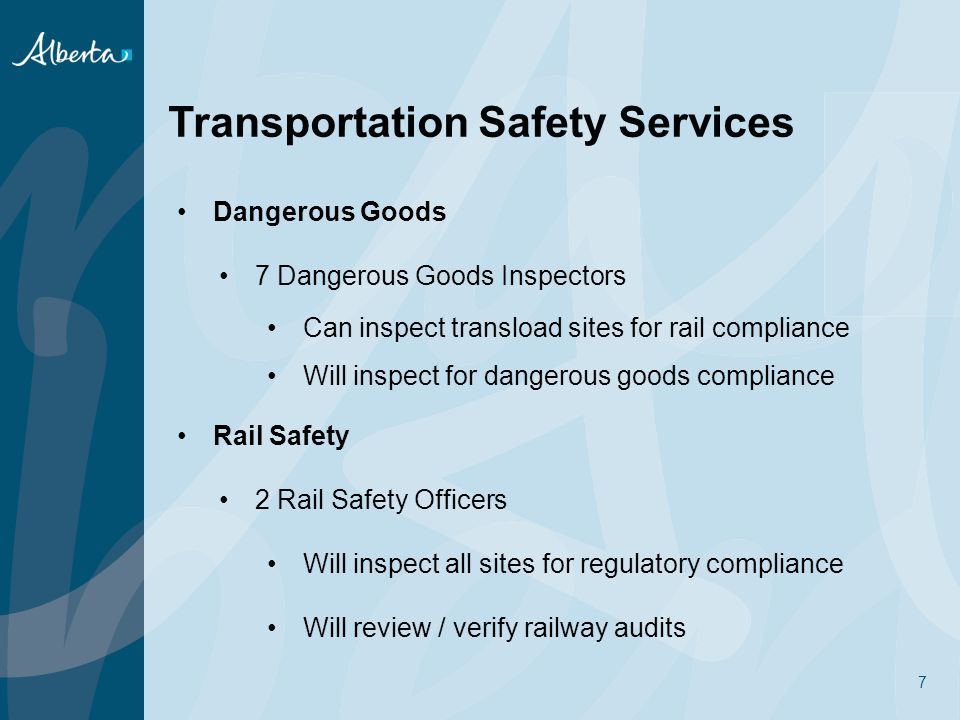 7 Transportation Safety Services Dangerous Goods 7 Dangerous Goods Inspectors Can inspect transload sites for rail compliance Will inspect for dangerous goods compliance Rail Safety 2 Rail Safety Officers Will inspect all sites for regulatory compliance Will review / verify railway audits