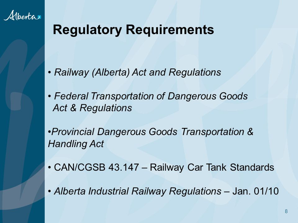 8 Regulatory Requirements Railway (Alberta) Act and Regulations Federal Transportation of Dangerous Goods Act & Regulations Provincial Dangerous Goods Transportation & Handling Act CAN/CGSB – Railway Car Tank Standards Alberta Industrial Railway Regulations – Jan.