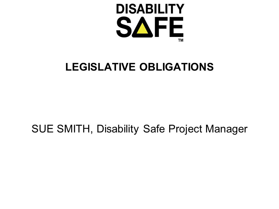 LEGISLATIVE OBLIGATIONS SUE SMITH, Disability Safe Project Manager