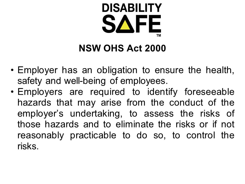 NSW OHS Act 2000 Employer has an obligation to ensure the health, safety and well-being of employees.
