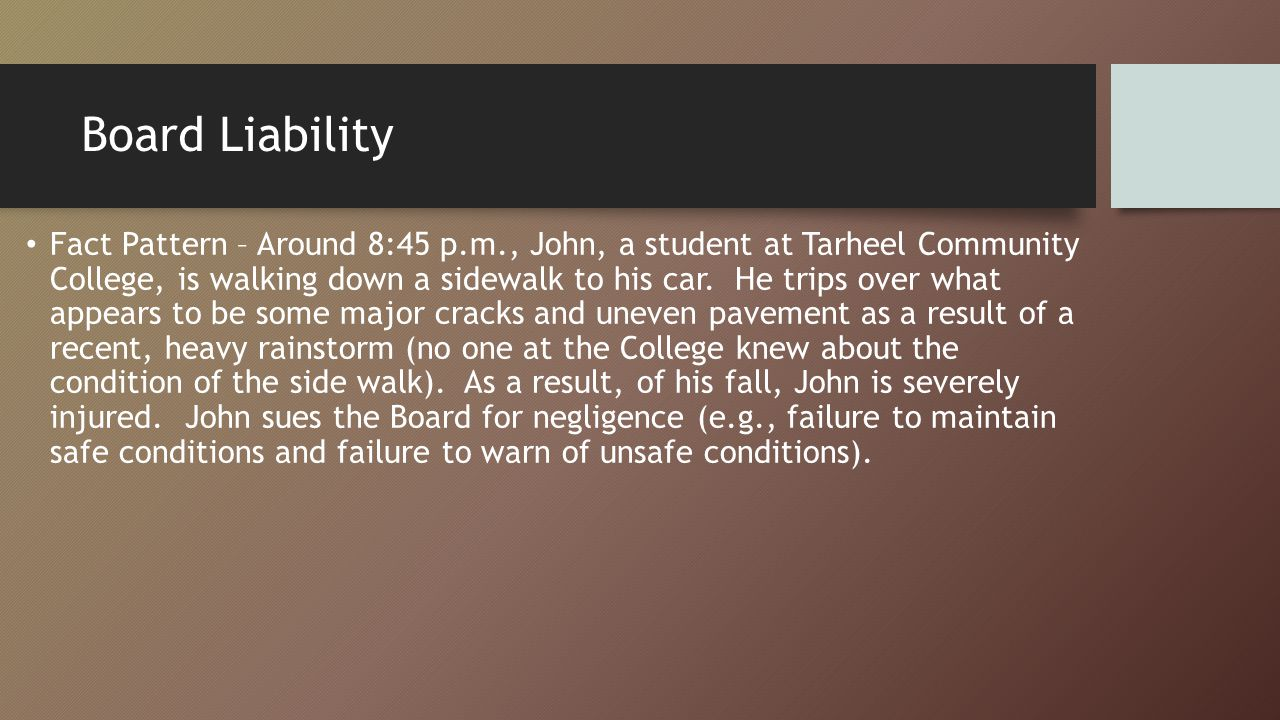 Board Liability Fact Pattern – Around 8:45 p.m., John, a student at Tarheel Community College, is walking down a sidewalk to his car.