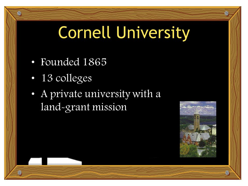Cornell University Founded colleges A private university with a land-grant mission