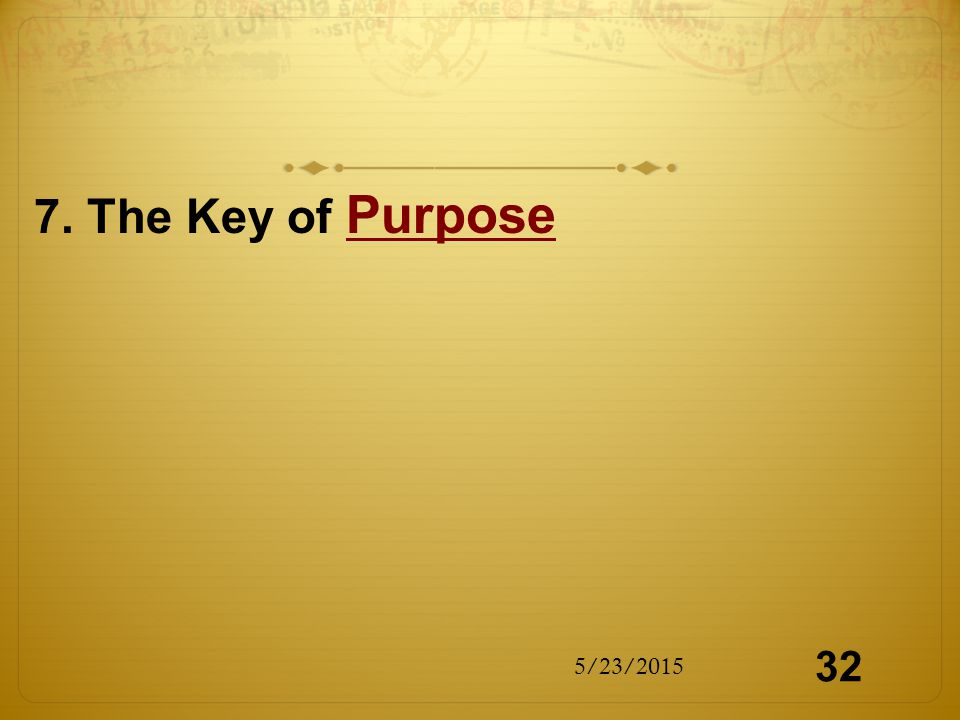7. The Key of Purpose 5/23/