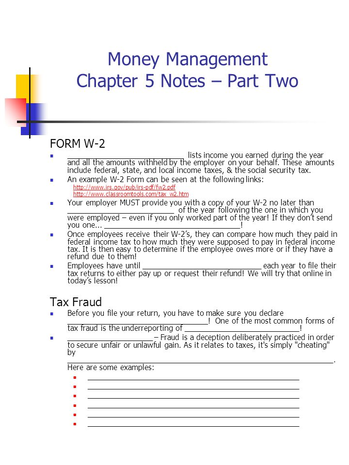 Money Management Chapter 5 Notes – Part Two FORM W-2 ________________________ lists income you earned during the year and all the amounts withheld by the employer on your behalf.