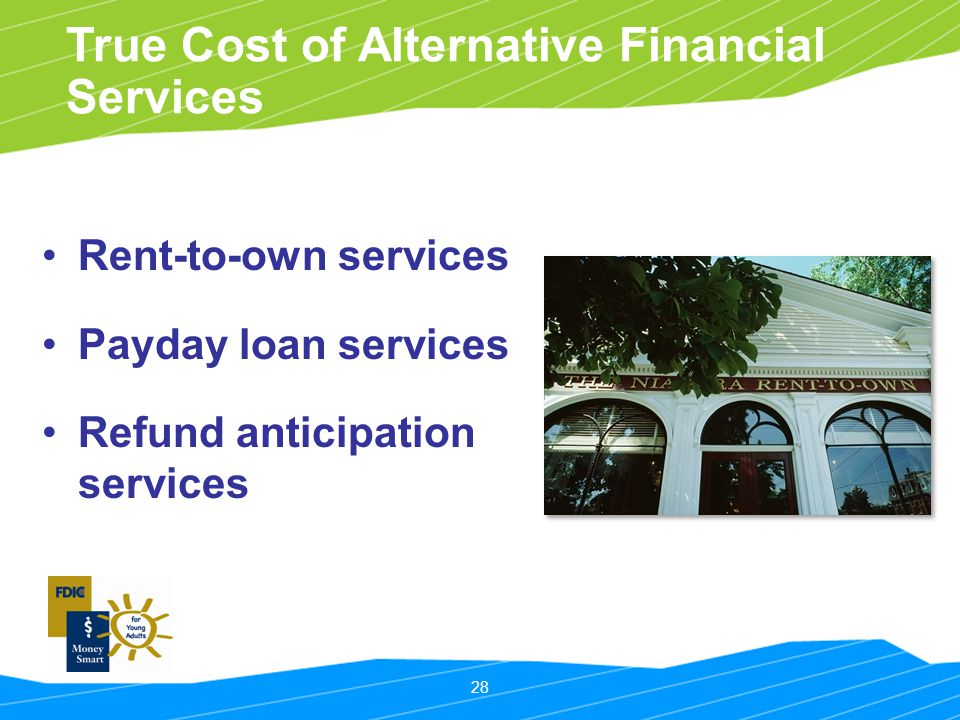 28 True Cost of Alternative Financial Services Rent-to-own services Payday loan services Refund anticipation services