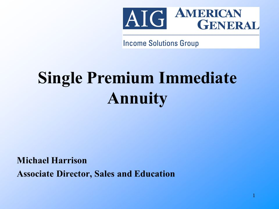 1 Michael Harrison Associate Director, Sales and Education Single Premium Immediate Annuity