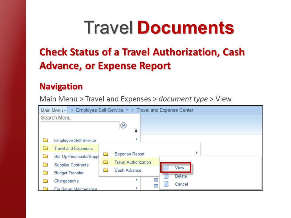 Travel Documents Check Status of a Travel Authorization, Cash Advance, or Expense Report Navigation Main Menu > Travel and Expenses > document type > View
