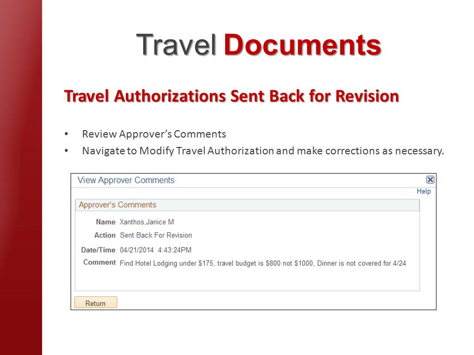 Travel Documents Travel Authorizations Sent Back for Revision Review Approver's Comments Navigate to Modify Travel Authorization and make corrections as necessary.