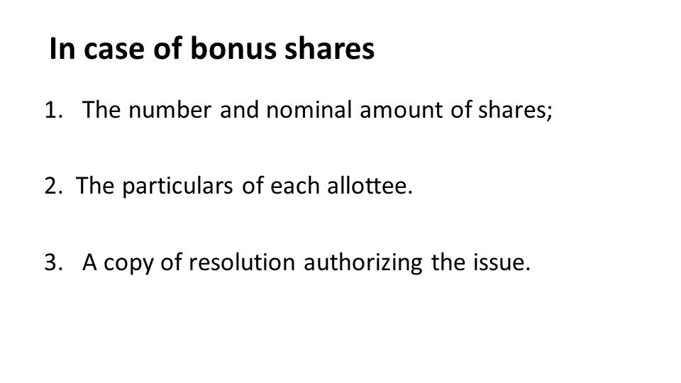 In case of bonus shares 1.The number and nominal amount of shares; 2.