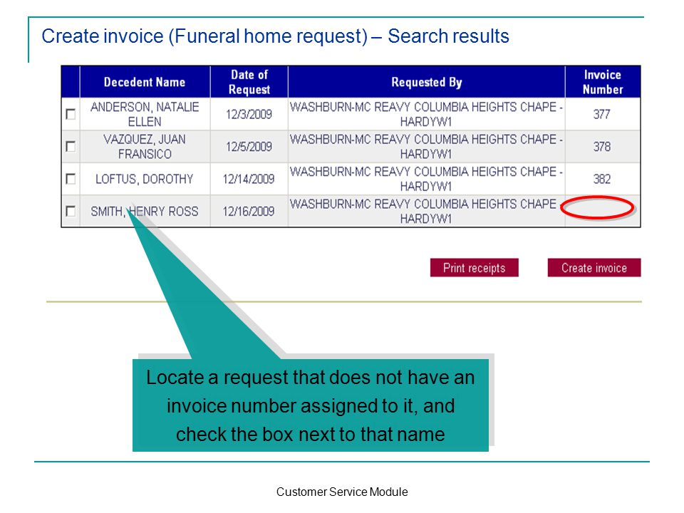 Customer Service Module Create invoice (Funeral home request) – Search results Locate a request that does not have an invoice number assigned to it, and check the box next to that name