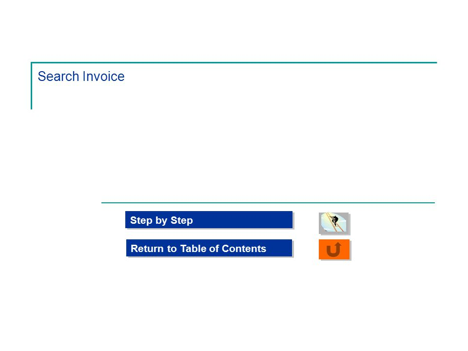 Search Invoice Step by Step Return to Table of Contents