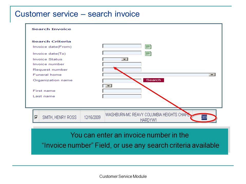Customer Service Module Customer service – search invoice You can enter an invoice number in the Invoice number Field, or use any search criteria available You can enter an invoice number in the Invoice number Field, or use any search criteria available