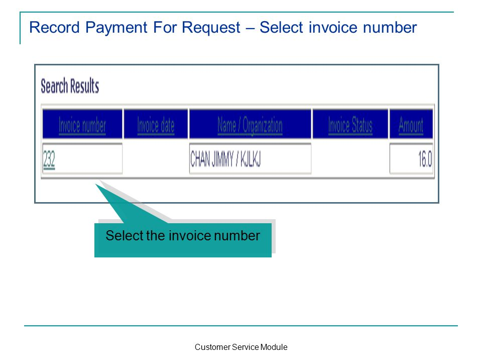 Customer Service Module Record Payment For Request – Select invoice number Select the invoice number