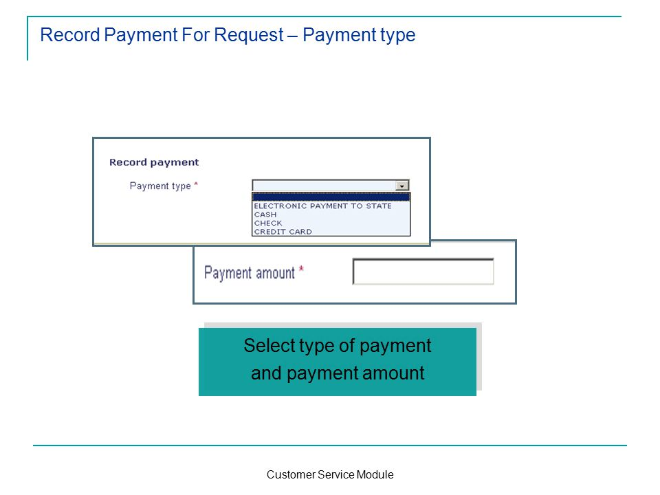 Customer Service Module Record Payment For Request – Payment type Select type of payment and payment amount Select type of payment and payment amount