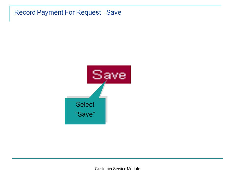 Customer Service Module Record Payment For Request - Save Select Save Select Save