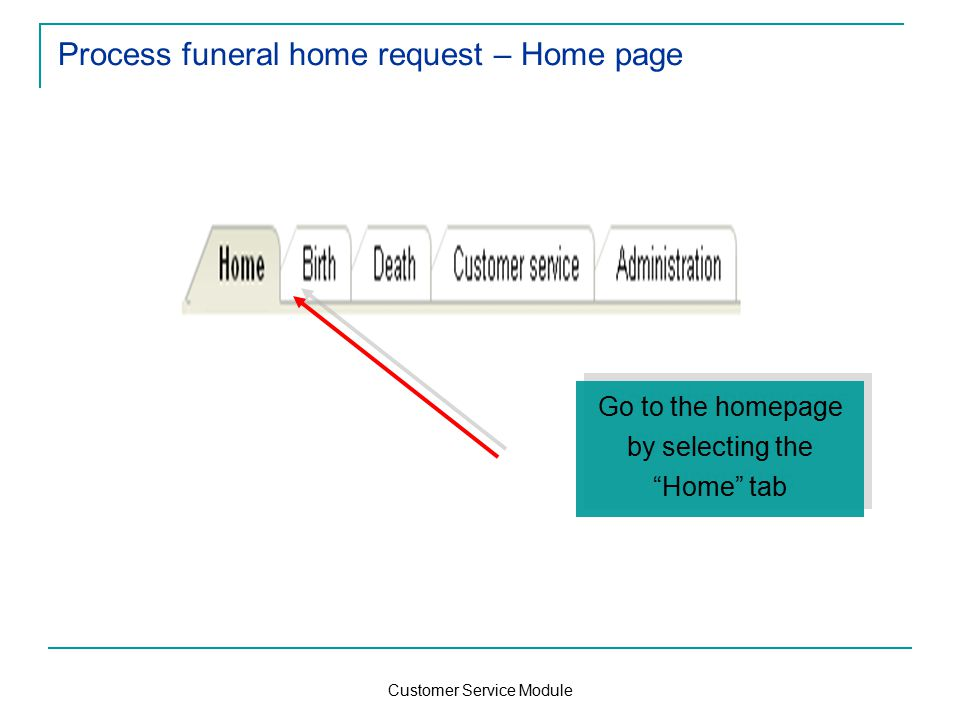Customer Service Module Process funeral home request – Home page Go to the homepage by selecting the Home tab