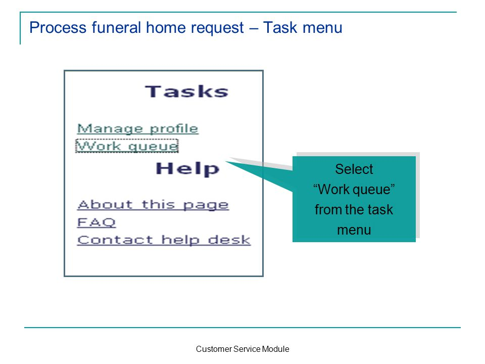Customer Service Module Process funeral home request – Task menu Select Work queue from the task menu Select Work queue from the task menu