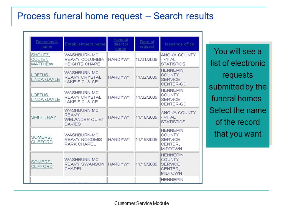 Customer Service Module Process funeral home request – Search results You will see a list of electronic requests submitted by the funeral homes.