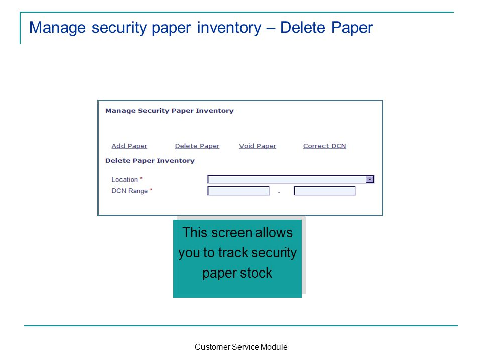 Customer Service Module Manage security paper inventory – Delete Paper This screen allows you to track security paper stock