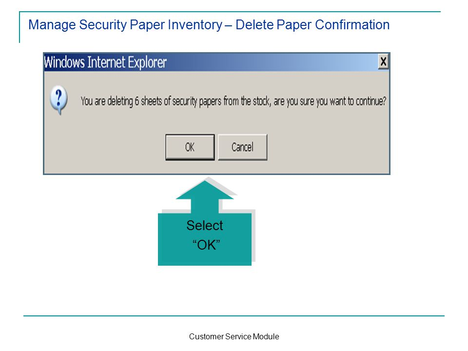 Customer Service Module Manage Security Paper Inventory – Delete Paper Confirmation Select OK Select OK