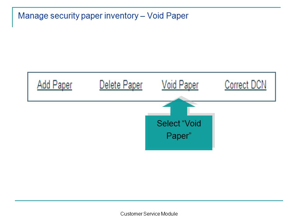 Customer Service Module Manage security paper inventory – Void Paper Select Void Paper