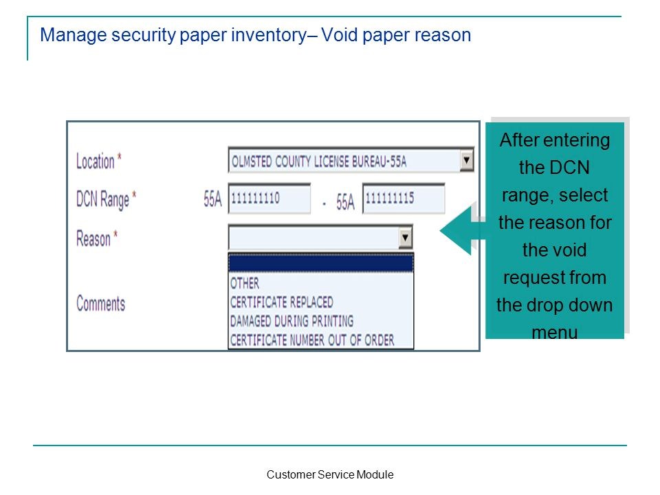 Customer Service Module Manage security paper inventory– Void paper reason After entering the DCN range, select the reason for the void request from the drop down menu