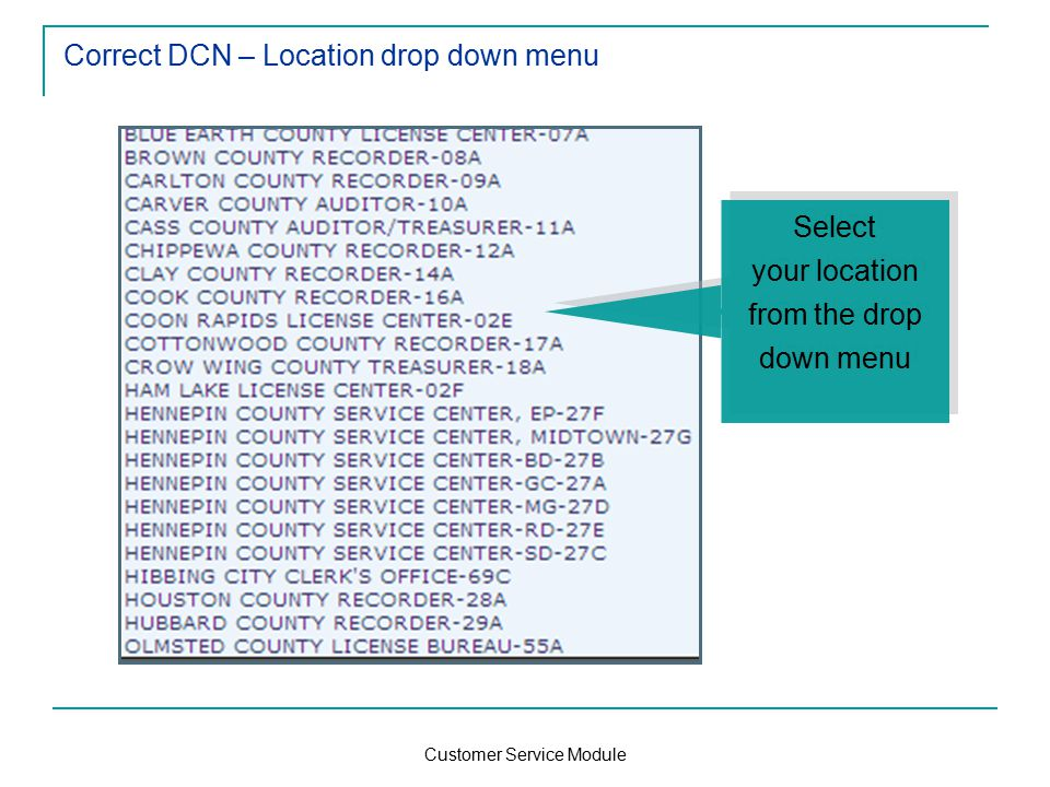 Customer Service Module Correct DCN – Location drop down menu Select your location from the drop down menu Select your location from the drop down menu