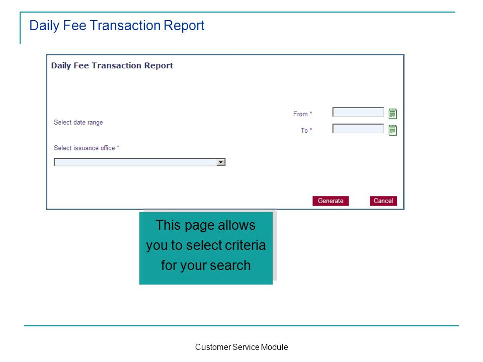Customer Service Module Daily Fee Transaction Report This page allows you to select criteria for your search