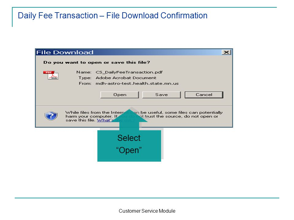 Customer Service Module Daily Fee Transaction – File Download Confirmation Select Open Select Open