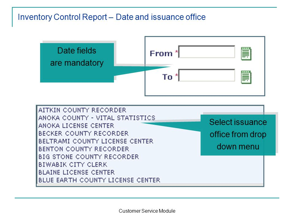 Customer Service Module Inventory Control Report – Date and issuance office Select issuance office from drop down menu Date fields are mandatory Date fields are mandatory