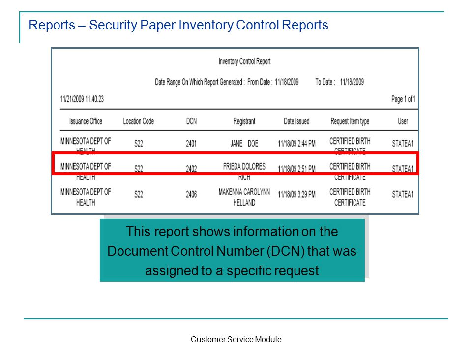 Customer Service Module Reports – Security Paper Inventory Control Reports This report shows information on the Document Control Number (DCN) that was assigned to a specific request