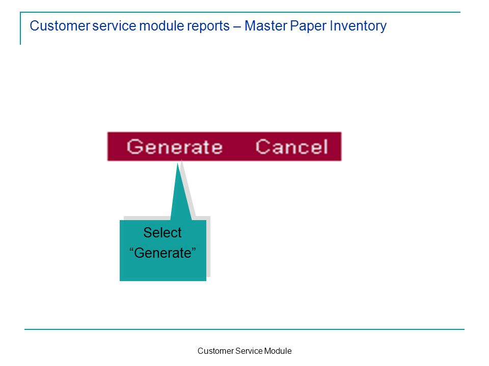 Customer Service Module Customer service module reports – Master Paper Inventory Select Generate