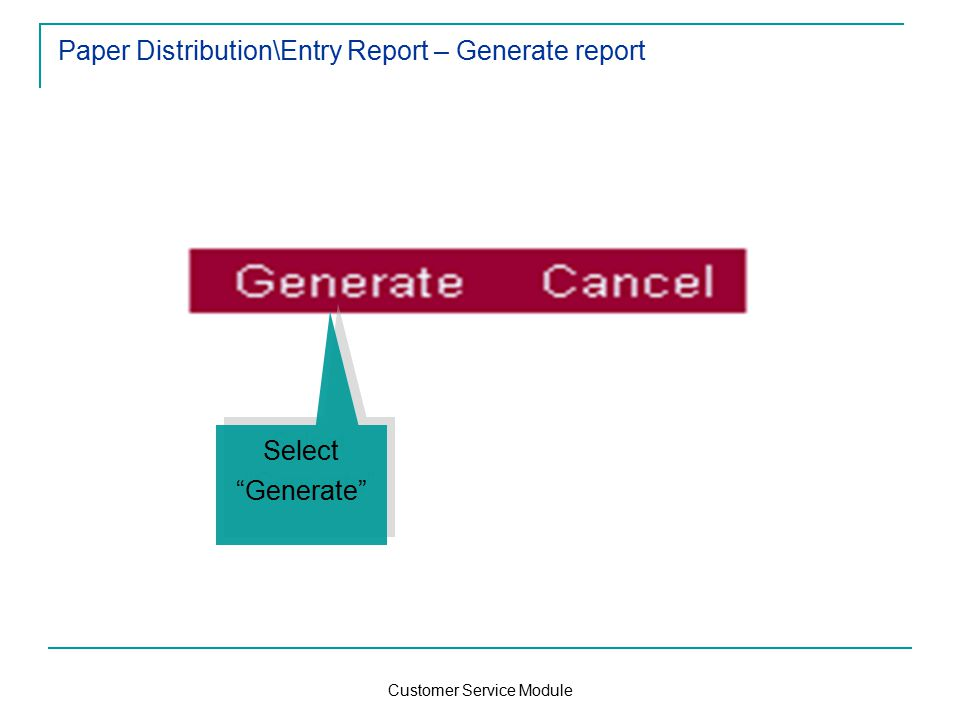 Customer Service Module Paper Distribution\Entry Report – Generate report Select Generate