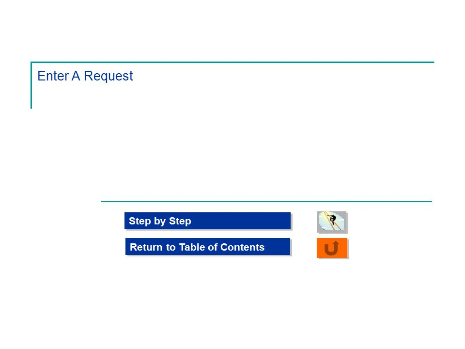 Enter A Request Step by Step Return to Table of Contents
