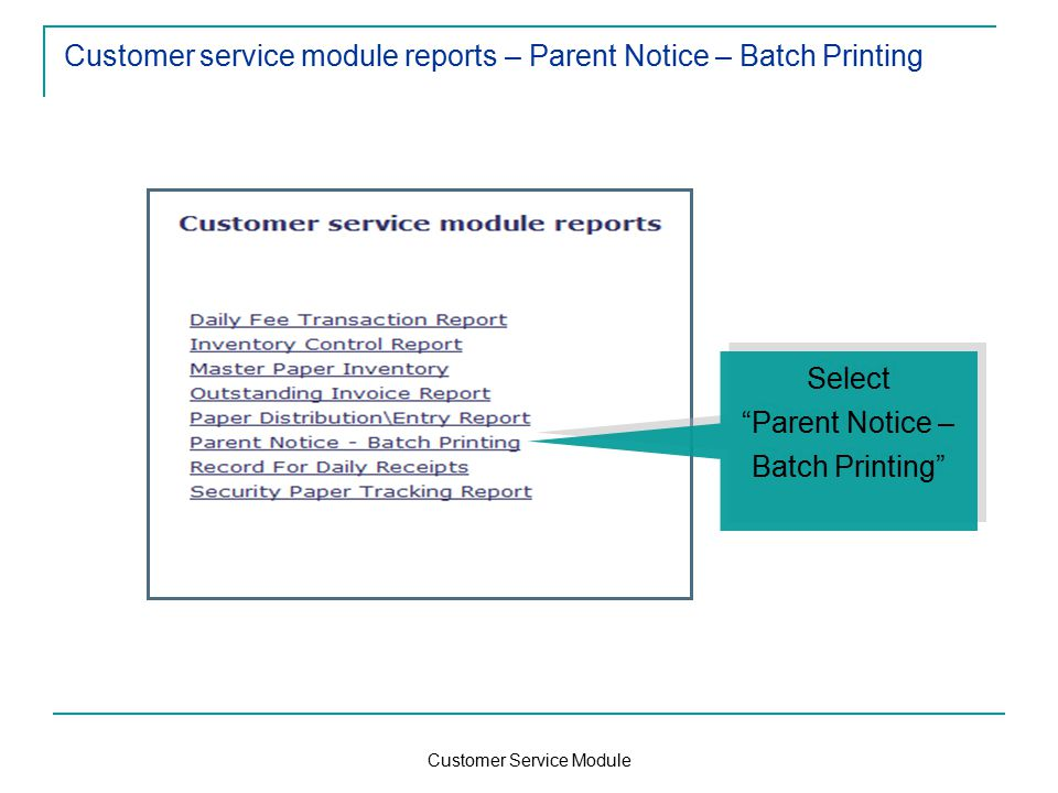 Customer Service Module Customer service module reports – Parent Notice – Batch Printing Select Parent Notice – Batch Printing Select Parent Notice – Batch Printing