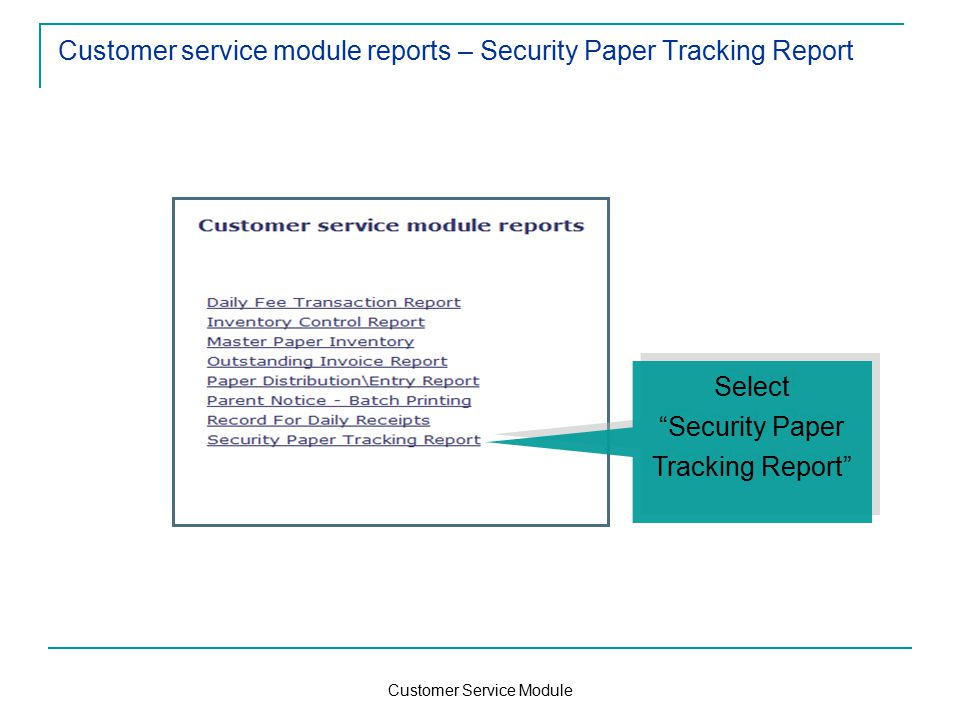 Customer Service Module Customer service module reports – Security Paper Tracking Report Select Security Paper Tracking Report Select Security Paper Tracking Report