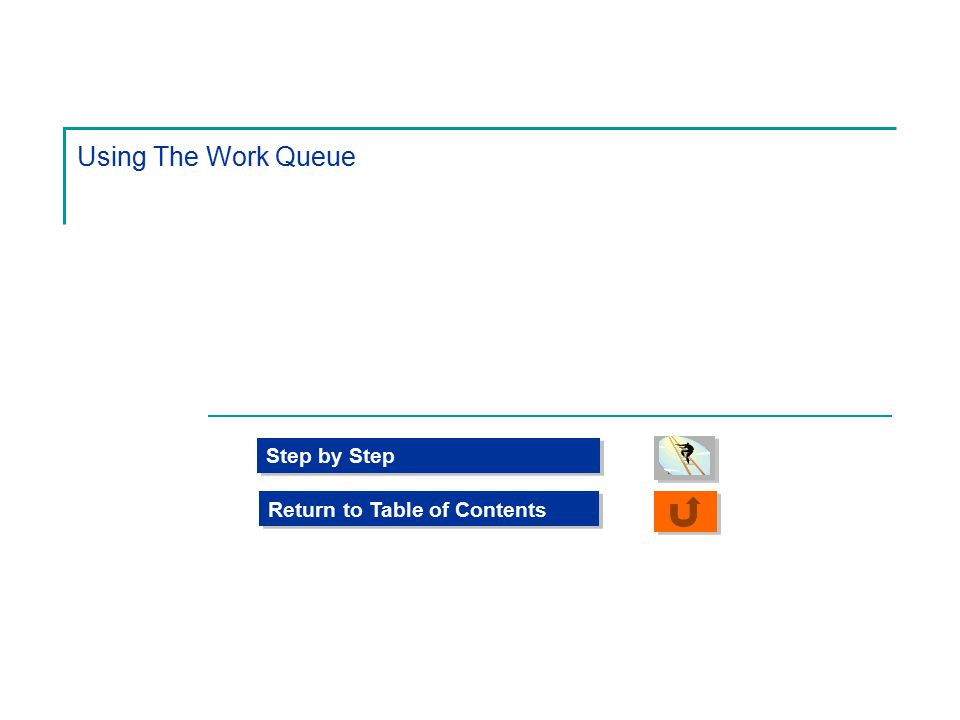 Using The Work Queue Step by Step Return to Table of Contents