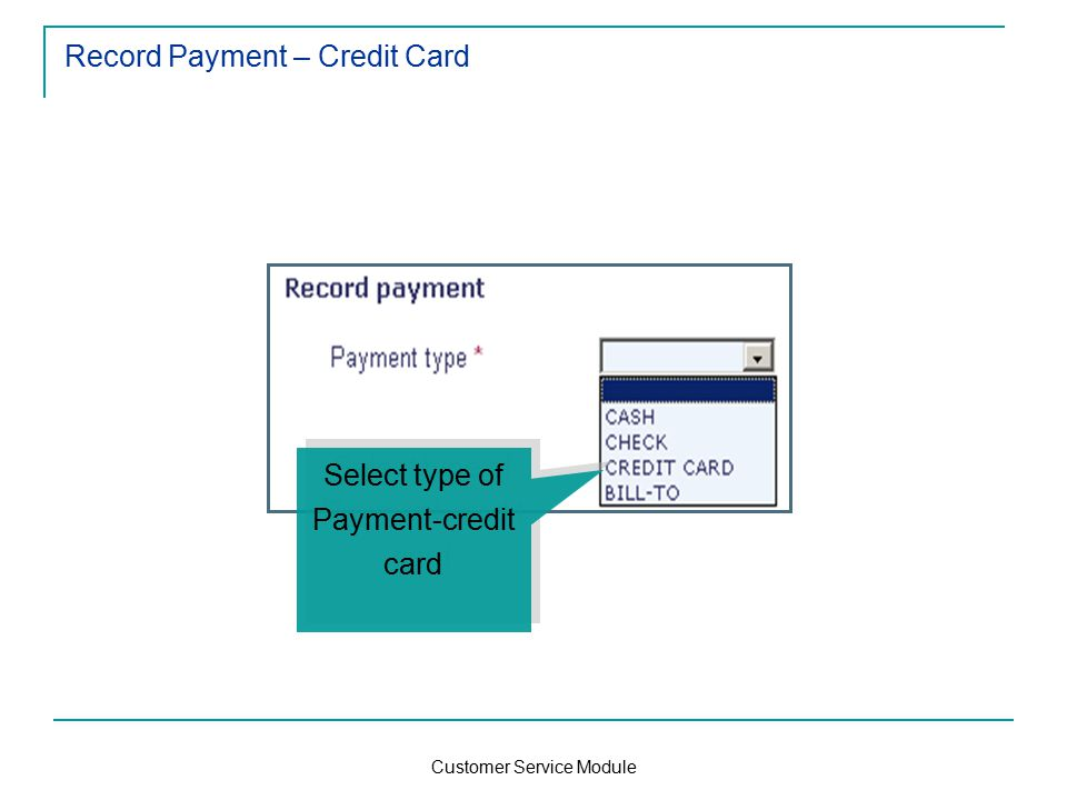 Customer Service Module Record Payment – Credit Card Select type of Payment-credit card Select type of Payment-credit card